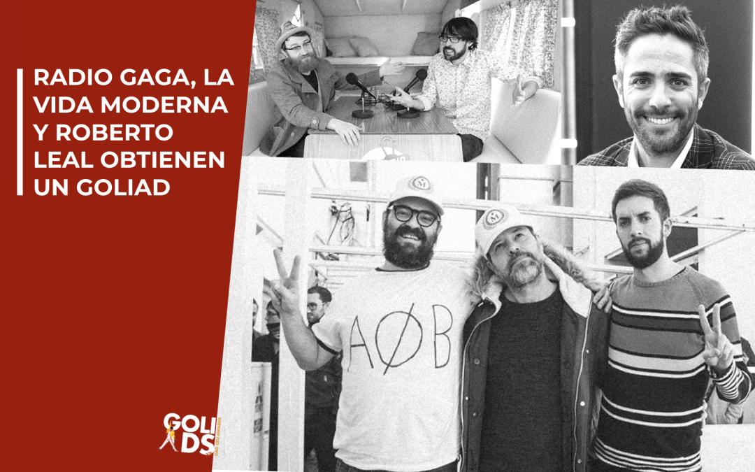 Radio Gaga, La Vida Moderna y Roberto Leal obtienen un GoliAD